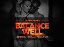 DOWNLOAD mp3: Dammy Krane Balance Well feat. Pearl Thusi, Olamide, Medikal mp3 download