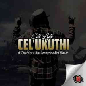 DOWNLOAD mp3: DJ Citi Lyts Cel'Ukuthi feat. Gigi Lamayne, Touchline & Red Button mp3 download