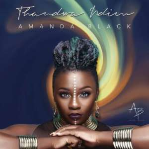 DOWNLOAD mp3: Amanda Black Thandwa Ndim mp3 free Download