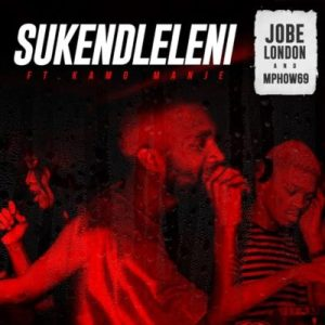 Download mp3: Jobe London & Mphow69 Sukendleleni ft. Kamo Manje fakaza 2018 2019 com music gqom amapiano afrohouse mp3 download
