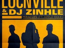 Download mp3: Locnville & DJ Zinhle Miracles Remix ft. Apple Gule fakaza 2019 2020 com music gqom amapiano afrohouse mp3 download