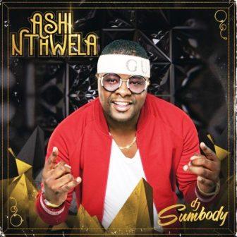 ALBUM: DJ Sumbody – Ashi Nthwela Fakaza Album