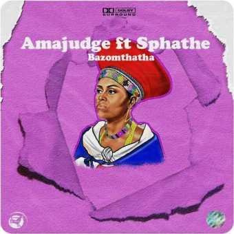 Amajudge Ft Sphathe – Bazomthatha Fakaza Download