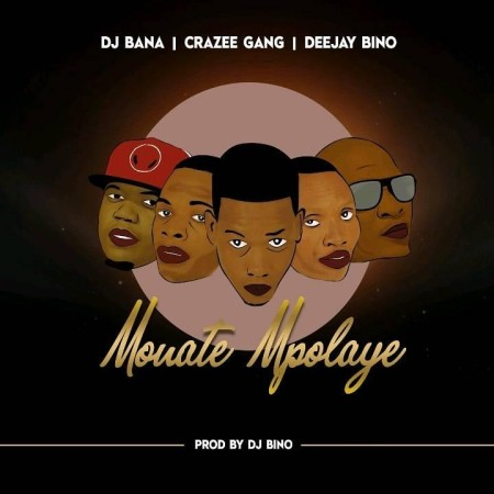 Deejay Bino, DJ Bana & Crazee Gang – Monate Mpolaye Mp3 Download