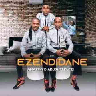 Ezendidane – Amazinyo Abushelelezi Fakaza Music Download 2019