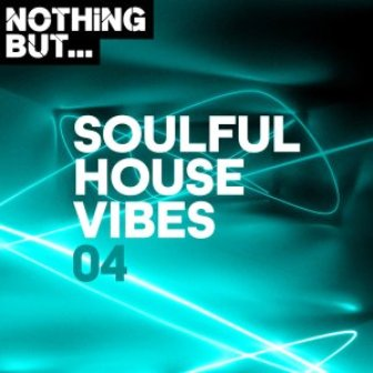 Nothing But… Soulful House Vibes, Vol. 04 Fakaza Download