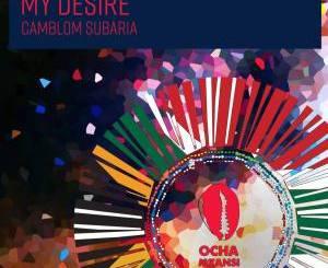 EP: Camblom Subaria – My Desire Mp3 Download