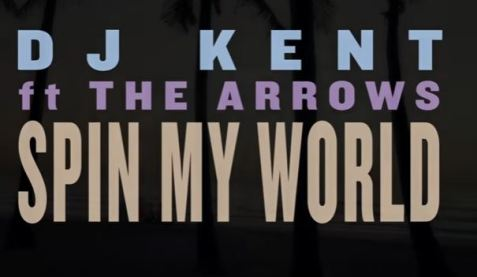 VIDEO: DJ Kent Ft. The Arrows - Spin My World Around