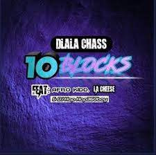 Dlala Chass – 10 Blocks ft. Afro Kidd, LA Cheese & DJ Kop Kop360boy Mp3 Download