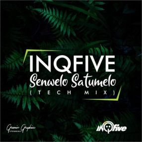 InQfive – Senwelo Satumelo (Tech Mix) Mp3 Download