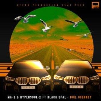 Ma-B & HyperSOUL-X Ft. Black Opal – Our Journey (HyperSOUL-X's HT Mix) Fakaza 2020