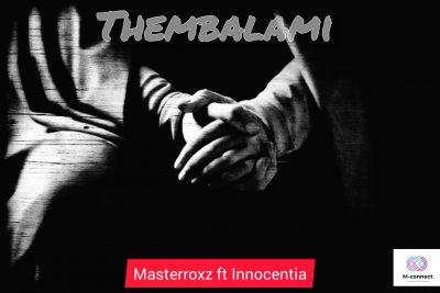 Masterrox – Thembalami Ft. Innocentia Mp3 Download
