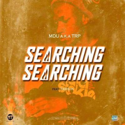 Mdu aka TRP – Searching Ft. Tashlin Mp3 Download