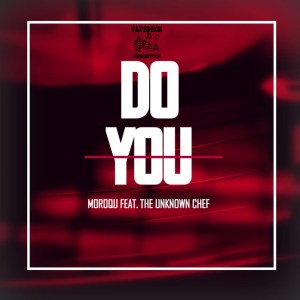 Moroqu – Do You (Fusion Mix) Ft. The Unknown Chef Mp3 Download