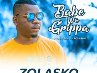 Zolasko – Babe Wa Grippa Mp3 Download