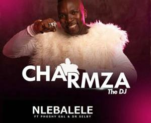 Download Mp3 Charmza The DJ – Nlebalele Ft. Phoshy Gal & Dr Selby