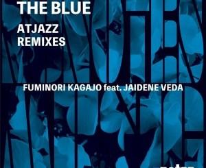Download Zip Fuminori Kagajo & Jaidene Veda – The Blue (Atjazz Remixes)