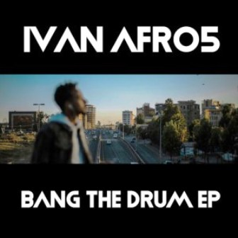 Ivan Afro5 – Bang The Drum EP Zip Download Fakaza