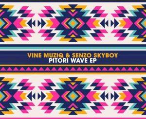 EP: Vine Muziq & Senzo SkyBoy – Pitori Wave Zip Download