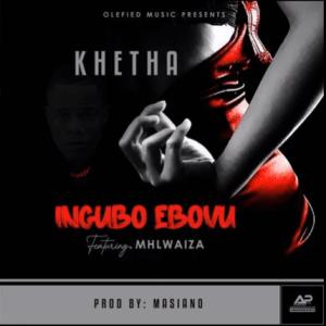 Download Mp3 Khetha – Ingubo Ebovu Ft. Mhlwaiza
