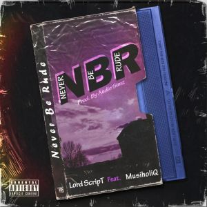 Download Mp3 Lord Script – Never Be Rude Ft. Musiholiq