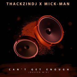 Download Mp3 ThackzinDJ & Mick-Man – Can't Get Enough (Deeper Mix)