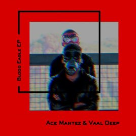 Download EP: Ace Mantez & Vaal Deep – Blood Eagle