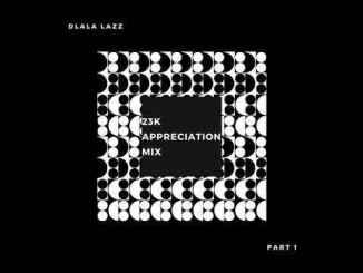 Download Mp3 Dlala Lazz – 23K Appreciation Mix (Pt. 1)