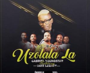 Gabriel YoungStar – UZOLALA LA Ft. Thee Legacy