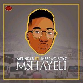 Download Mp3: Mfundas – Mshayeli Ft. Inferno Boyz