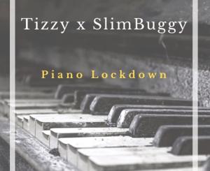 Download Mp3: Tizzy x SlimBuggy – Piano Lockdown (Original Mix) (Amapiano 2020)
