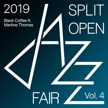 Album: Black Coffee – Split Open Jazz Fair 2019 Vol. 4 Ft. Martine Thomas