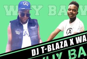 DJ T-Blaza – Why Baswa Ft. Wal-Kay