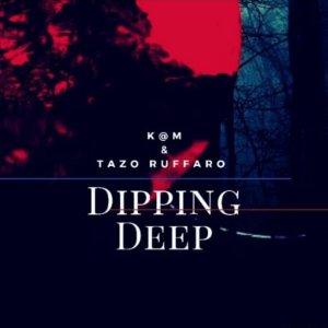 Ep: K@M & Tazo Ruffaro – Dipping Deep