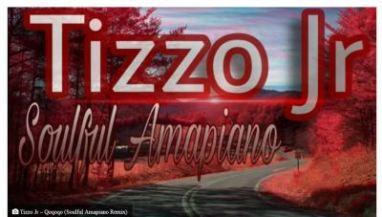 Tizzo Jr – Qoqoqo (Soulful Amapiano Remix)