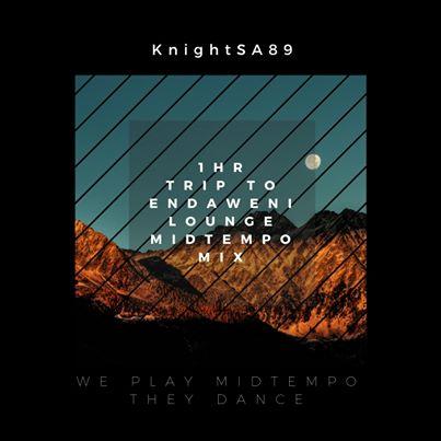 KnightSA89 – Trip To Endaweni Lounge MidTempo Mix