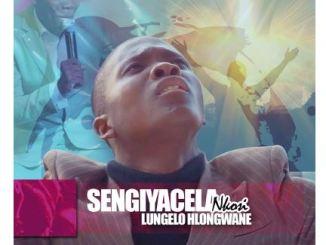 Lungelo Hlongwane – Sengiyacela Nkosi Mp3 Download Fakaza Gospel