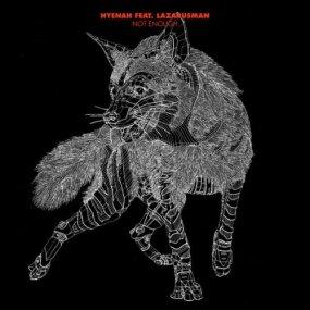 Hyenah & Lazarusman – Not Enough (Original Mix)