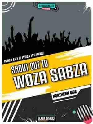 Woza Erx & Woza We Mculi – Shout Out to Woza Sabza