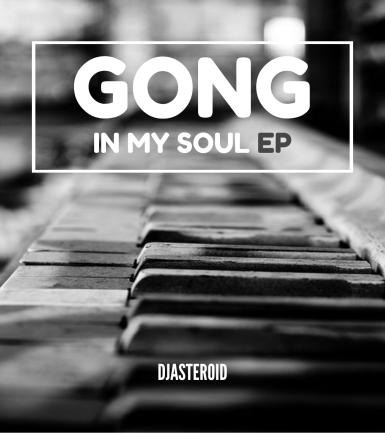 EP: DjAsteroid – Gong In My Soul