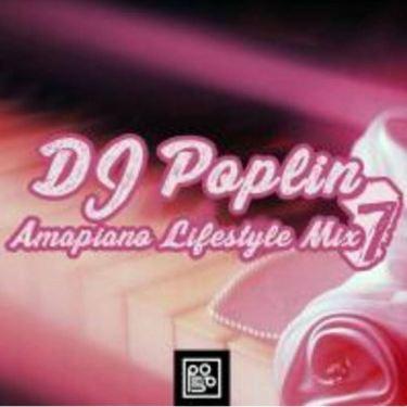 DJ Poplin - Amapiano Lifestyle Mix 7 Mp3 Download