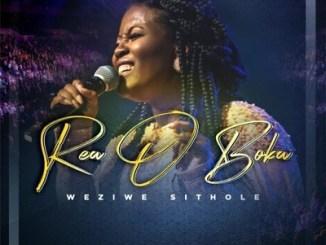 Weziwe Sithole – Rea O Boka (Live)