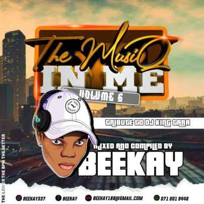 Beekay – The Musiq in Me Vol. 6 (Tribute to Dj king Tara)