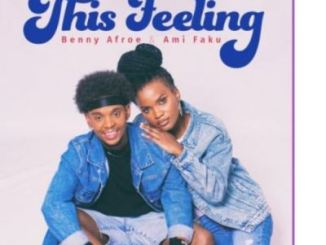VIDEO: Benny Afroe – This Feeling Ft. Ami Faku