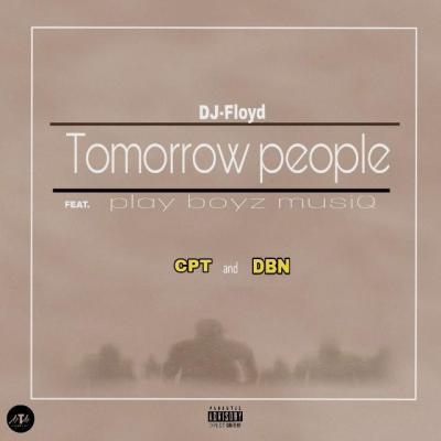 Dj Floyd & PlayBoyz MusiQ – Tomorrow People