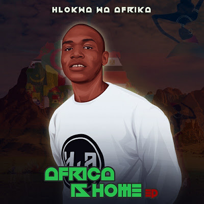EP: Hlokwa Wa Afrika – Afrika Is Home