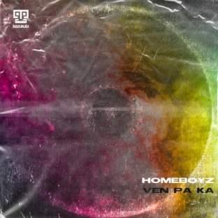 Homeboyz – Ven Pa Ka (Original Mix)