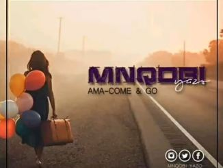 Mnqobi Yazo - Ama-Come and Go Mp3 Download