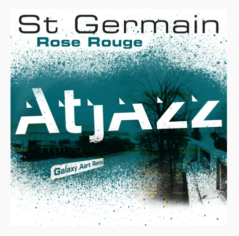 St Germain – Rose Rouge (Atjazz Galaxy Aart Remix) Mp3 Download