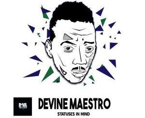 EP: Devine Maestro – Statuses In Mind
